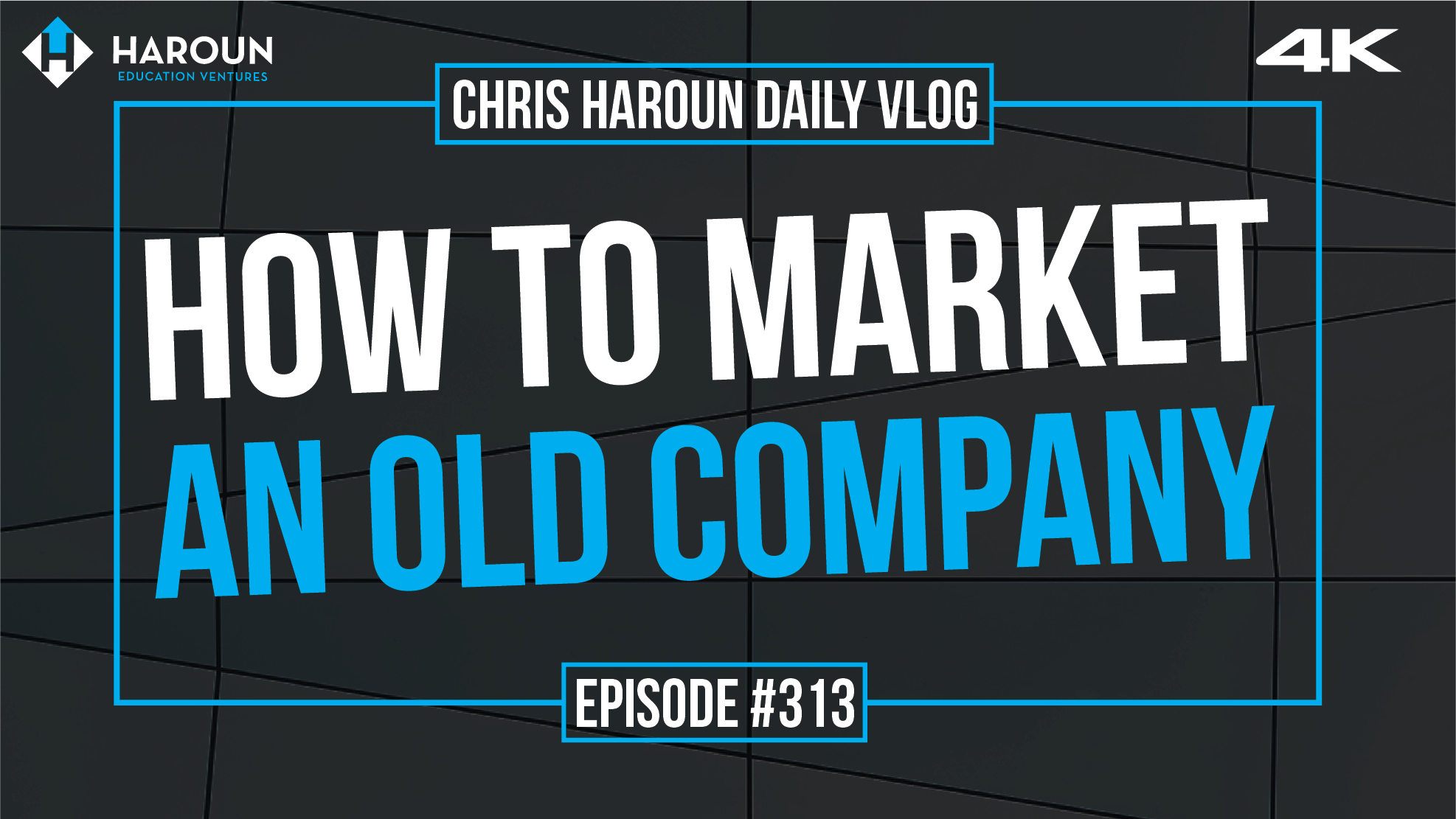 VLOG_313_6_9_2019_How to Market An Old Company.png