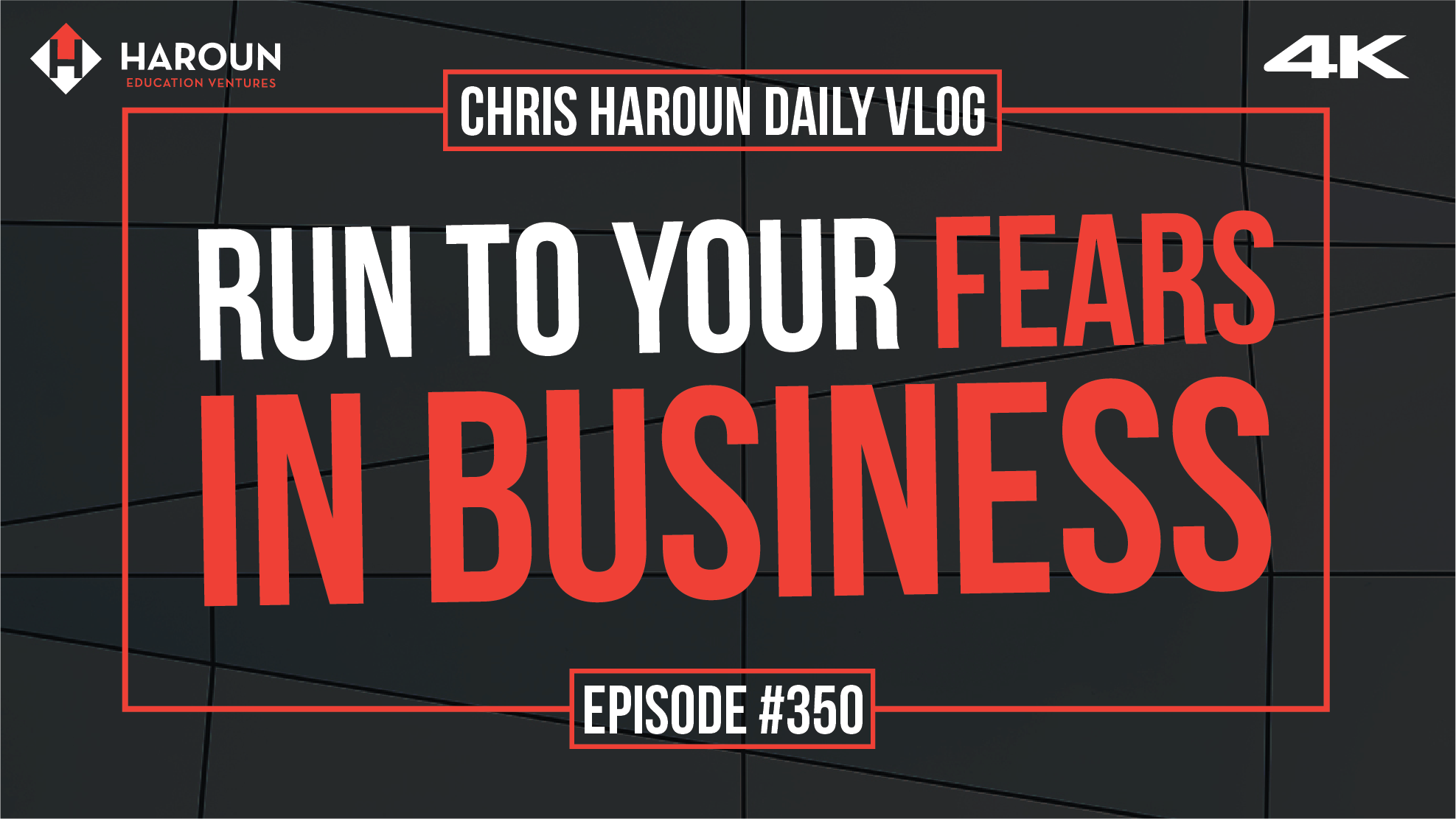 VLOG_350_7_16_2019_Run to Your Fears in Business.png