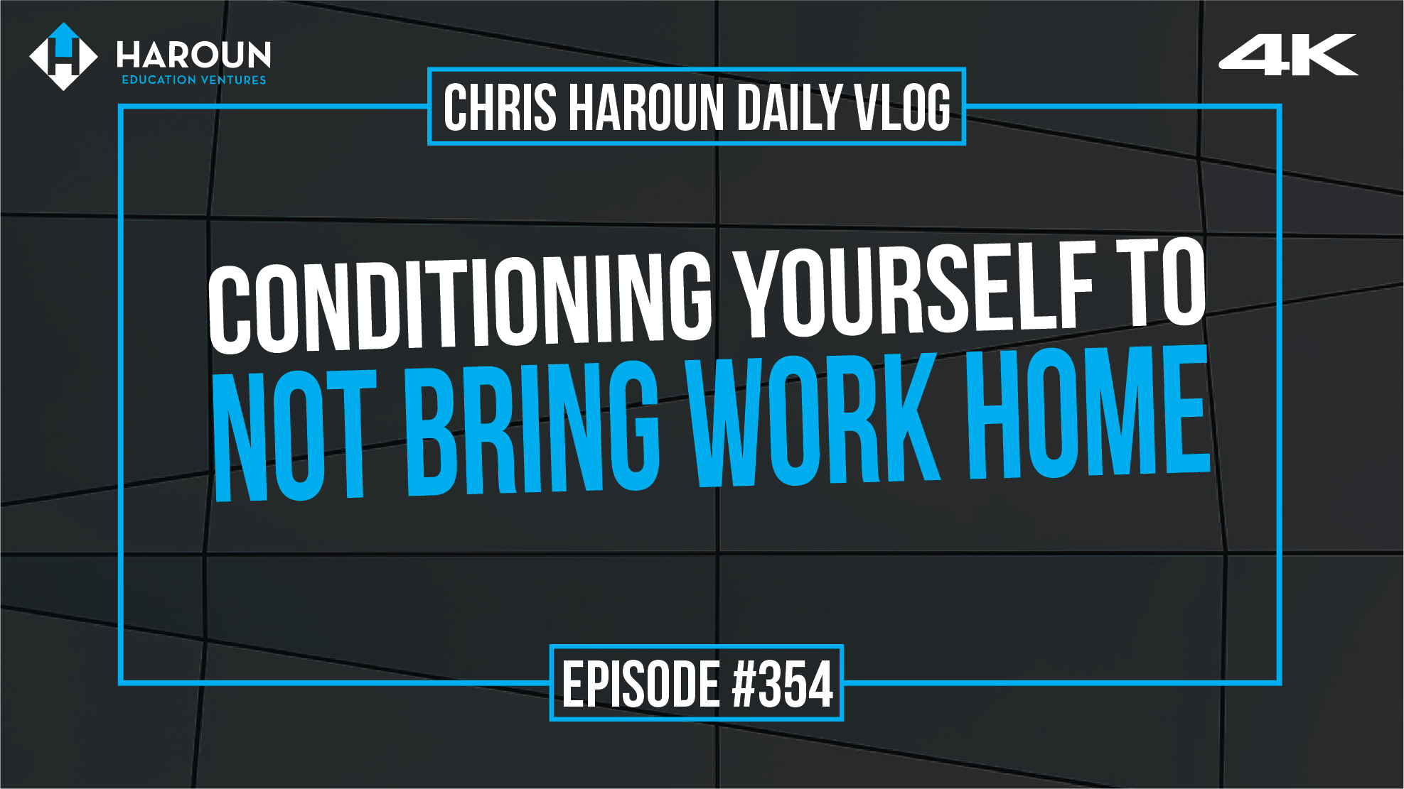 VLOG_354_7_20_2019_Conditioning Yourself to Not Bring Work Home.png