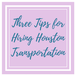 Three Tips for Hiring Houston Transportation.png