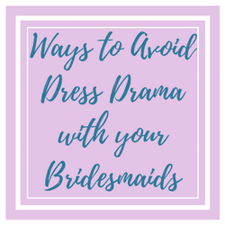 Ways to Avoid Dress Drama with your Bridesmaids.png