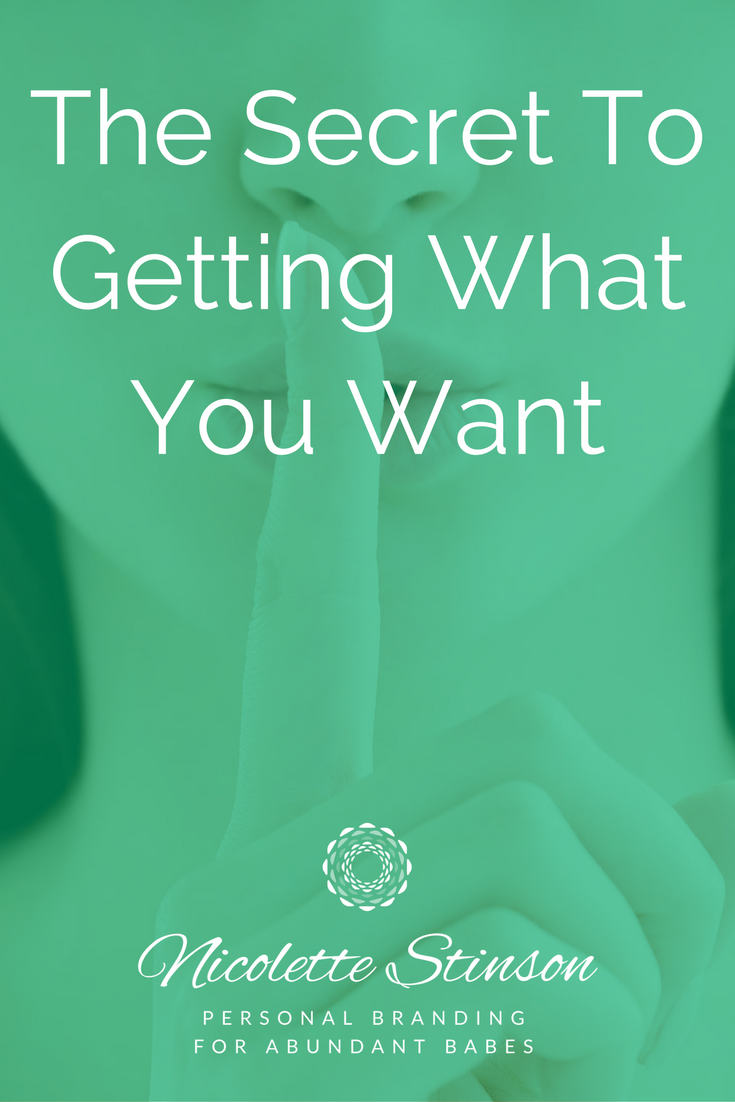 The Secrets to Getting What You Want