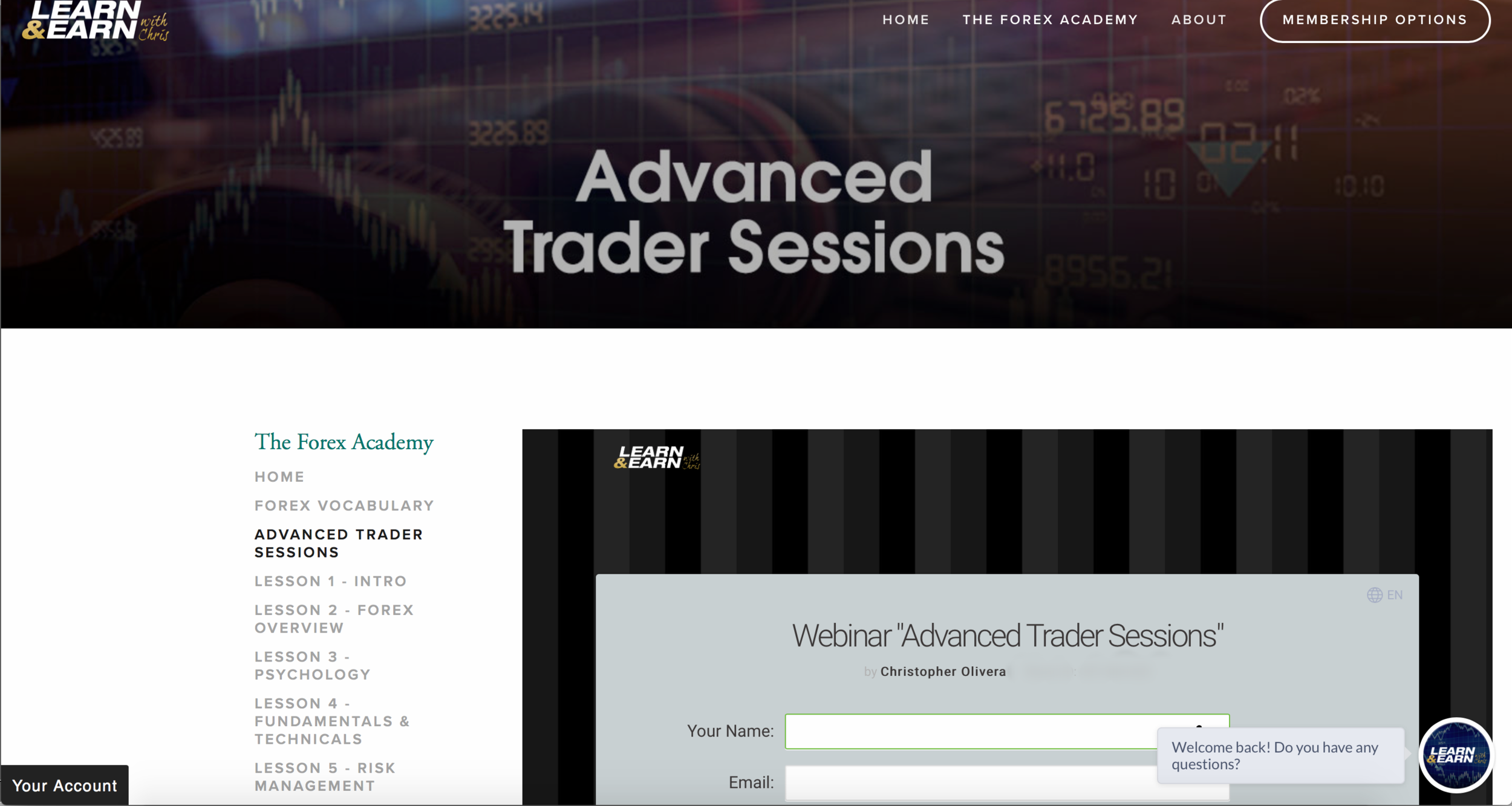 Advanced Trader Session - On a daily basis we hold webinars breaking down the market and showing you how we analyze certain currency pairs and commodeties live.This enables students to raise any questions or concerns throughout and after the live session during our Q&A period. Each of these sessions is uploaded into the Training Videos page shortly after it finishes.