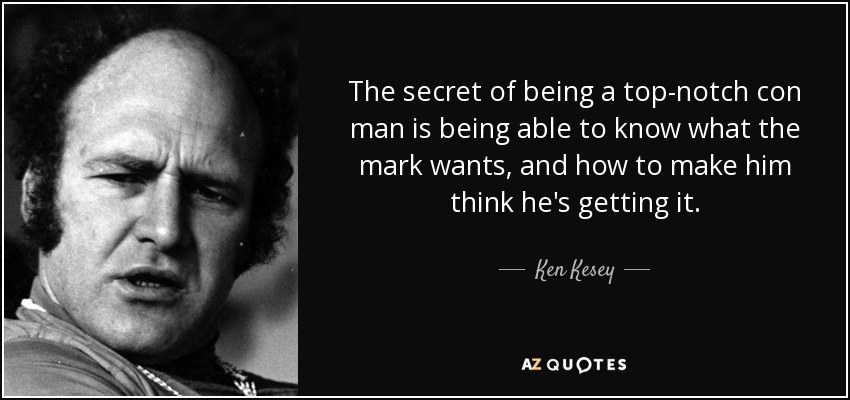 quote-the-secret-of-being-a-top-notch-con-man-is-being-able-to-know-what-the-mark-wants-and-ken-kesey-36-63-08.jpg