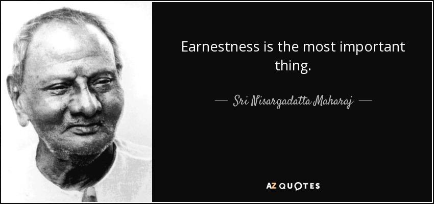 quote-earnestness-is-the-most-important-thing-sri-nisargadatta-maharaj-139-34-40.jpg