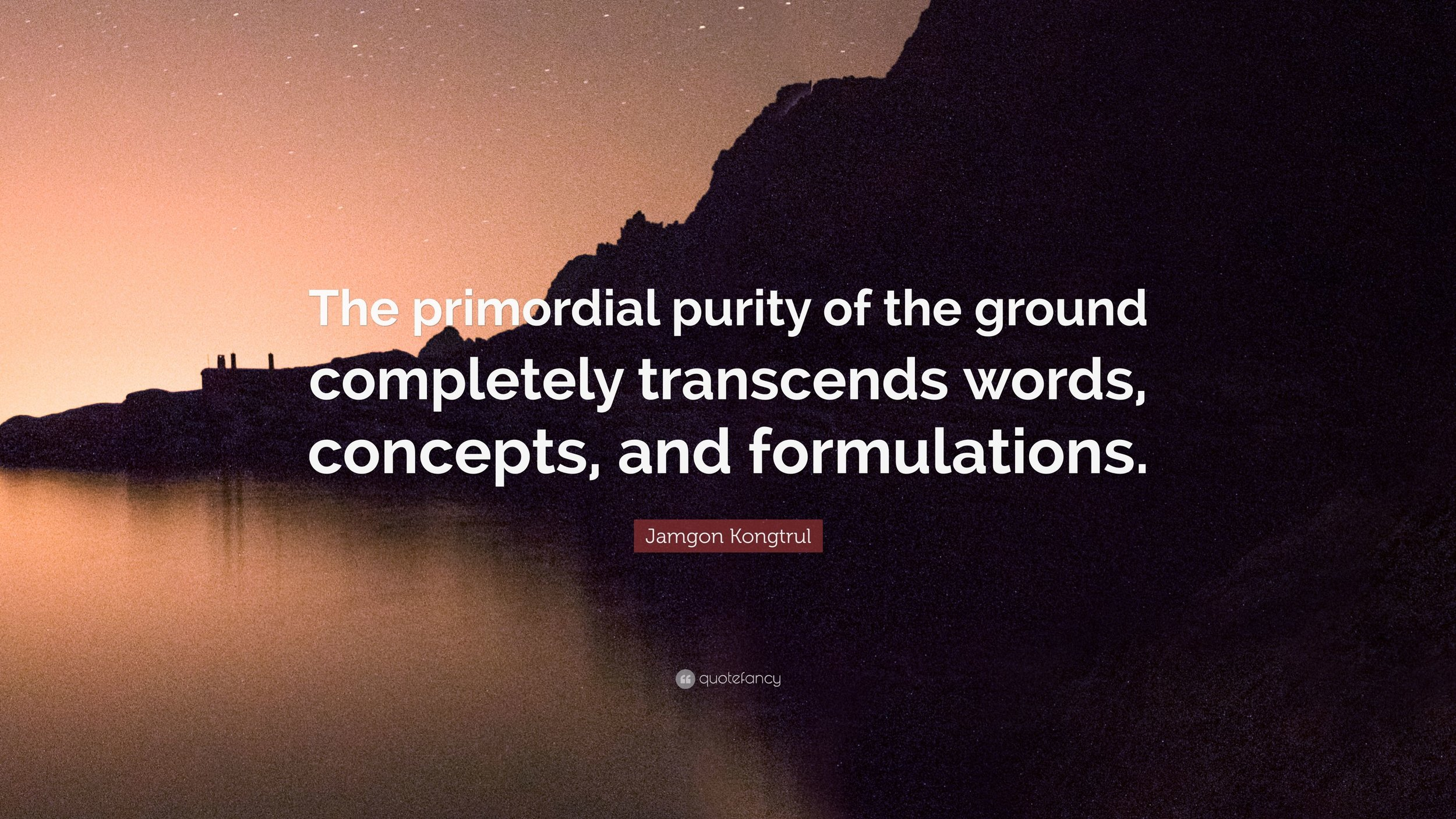 3218358-Jamgon-Kongtrul-Quote-The-primordial-purity-of-the-ground.jpg