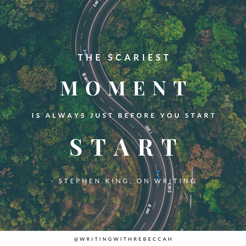 """The scariest moment is always just before you start."" - Stephen King, On Writing"