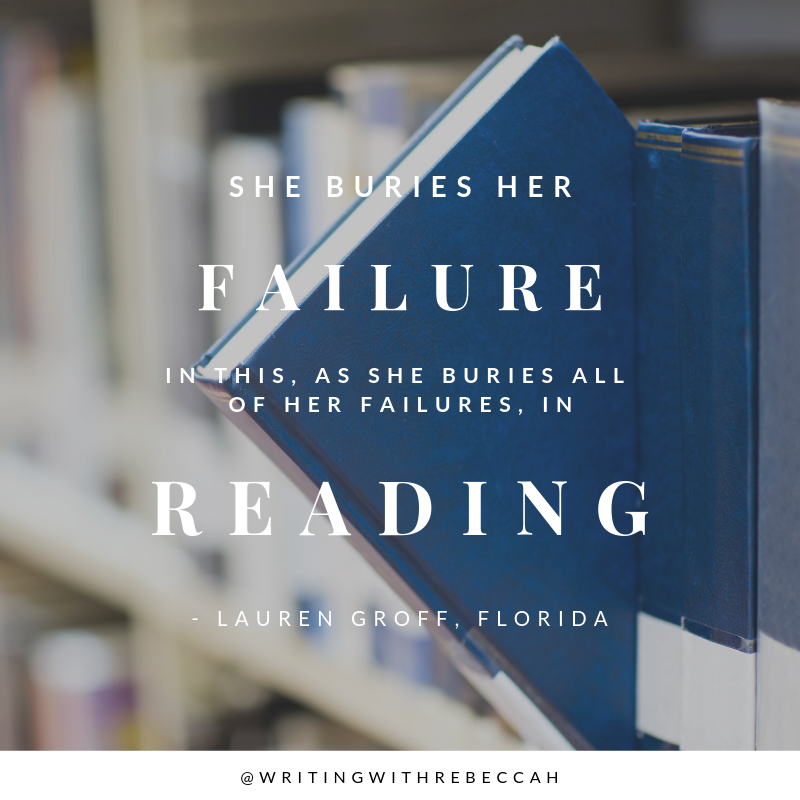 """She buries her failures in this, as she buries all of her failures, in reading. - Lauren Groff, Florida"