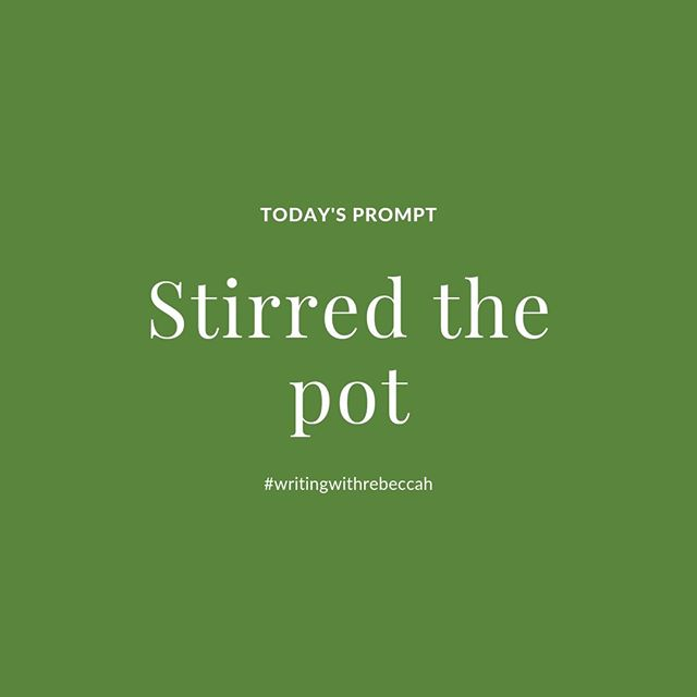 Today's writing prompt: Stirred the pot⁠ ⁠ Share your response in the comments 👇 below or tag #writingwithRebeccah on your own post so we can follow along! ⁣⁠ ⁣⁠ These writing prompt exercises are for fun and intended to encourage you to create, not to be perfect. So give yourself about a 3-5 minute time limit and then put down your pen or press post. Remember that this is intended to be a kind and encouraging space so please keep that in mind in the comments. ⠀⁣⁠ ⁣⁠ New to writing prompts? They are a word, phrase, or even a photo that inspires and gives you focus as you write. You can use my prompts to write a stream of consciousness in a notebook or to share online. Write on! ⁣⁠ ⁠ #dailywriting #writingpromptsdaily #writingprocess #writingproject #writingproblems #storytelling #storyteller #storytellers #writingheals #writinghelp⁠