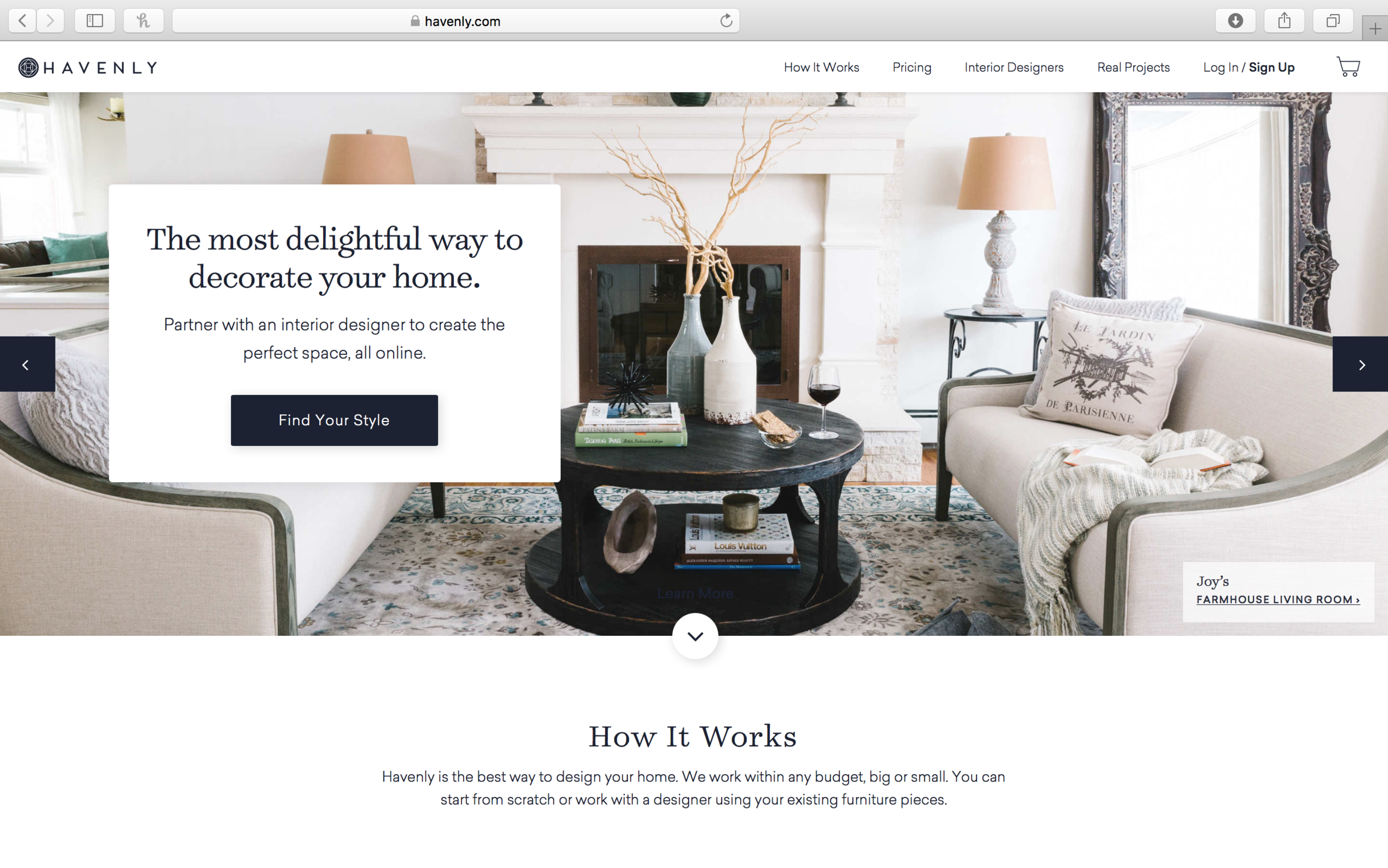 havenly - The Havenly platform uses a combination of designers, data science, visualization tools and a catalog of items spanning 600+ vendors to allow users to make designing their home affordable, delightful and fun.