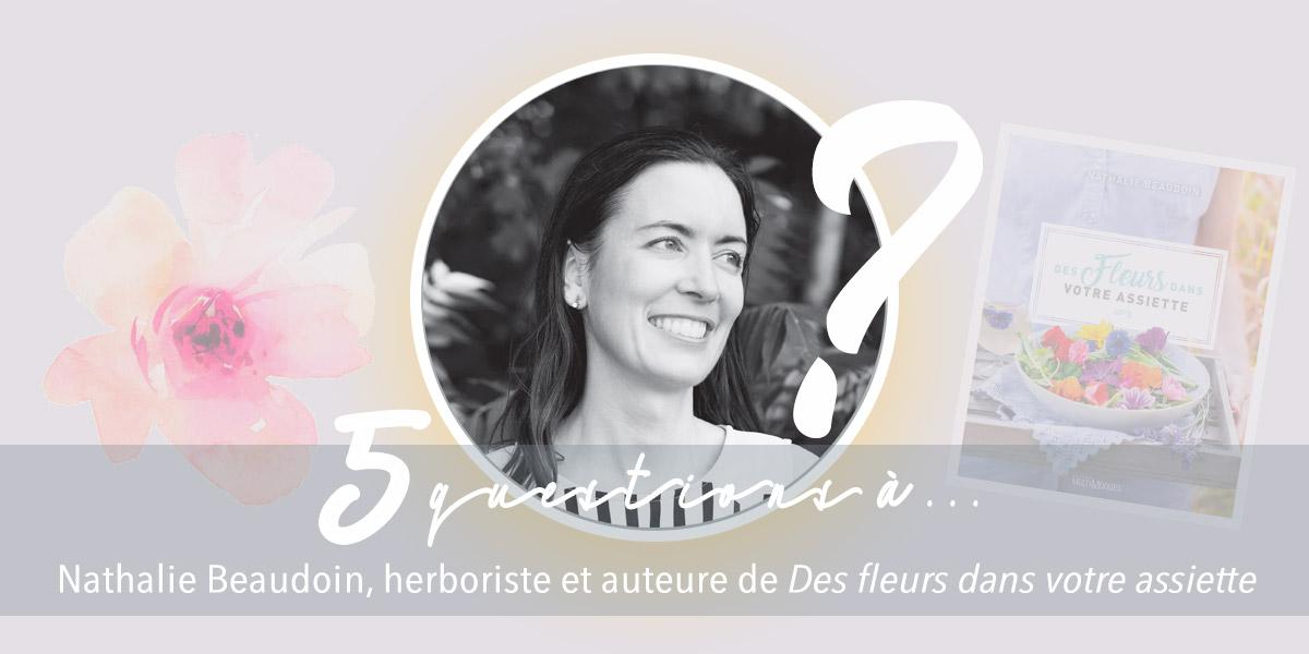 Avez-vous lu mon entrevue avec Nathalie Beaudoin, auteure du livre Des fleurs dans mon assiette? -