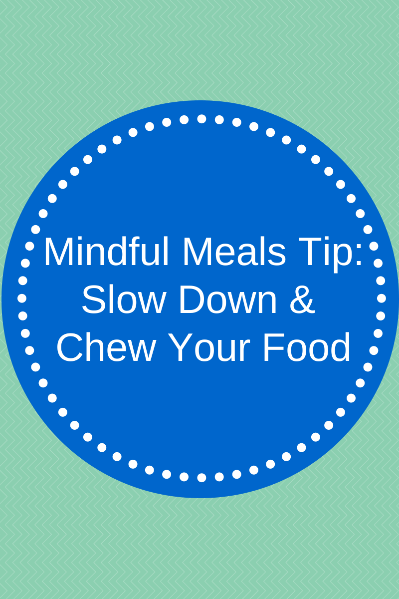 Mindful-Meals-Tip-SLow-Down-CHew-Your.png