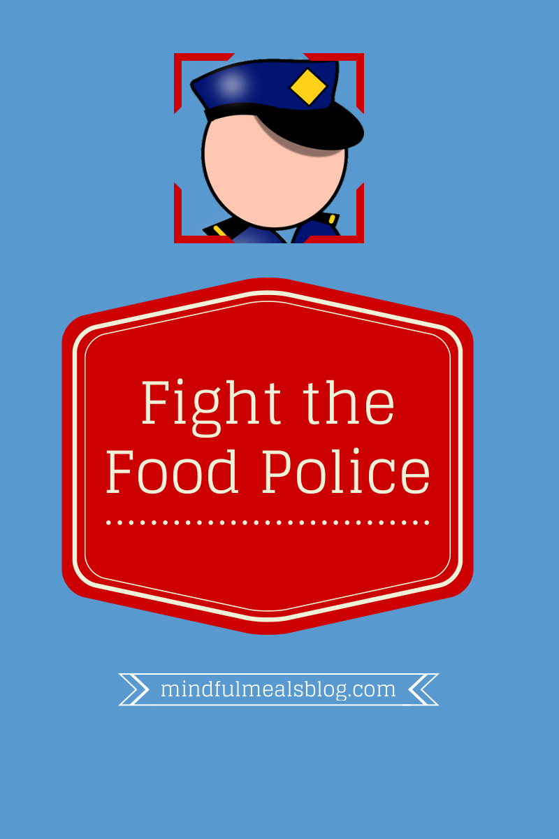 Fight the Food Police (and eat what you want)