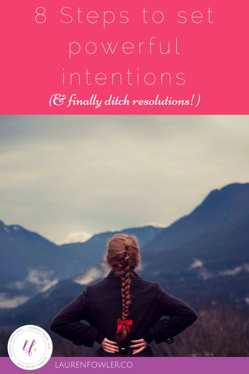 8 Steps to Set Powerful Intentions (& ditch resolutions!)