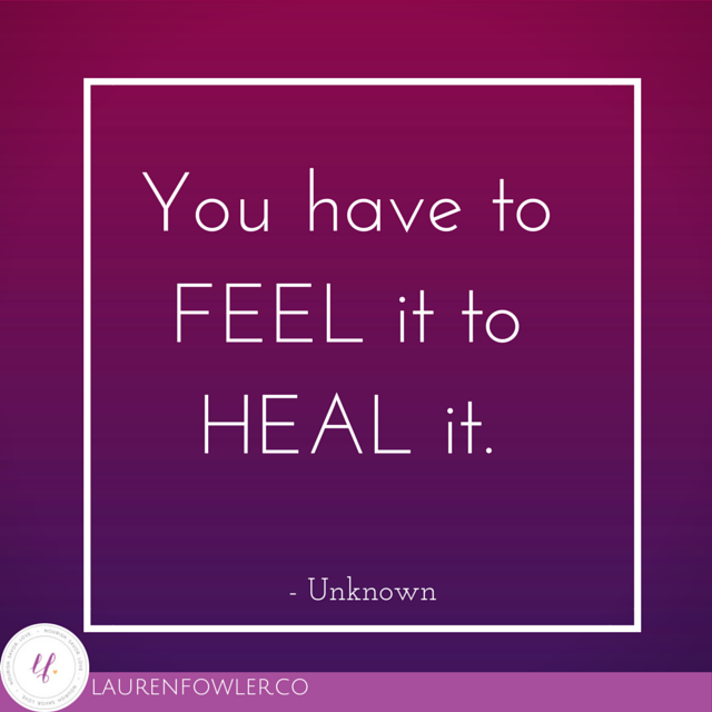 You have to Feel it to Heal it. The power of vulnerability and sharing your story.