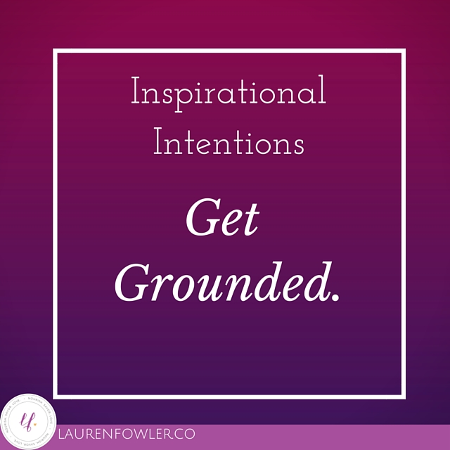 Weekly Intentions: Get Grounded