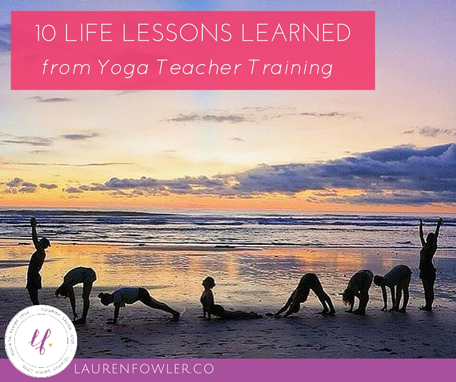 10 Life Lessons Learned from Yoga Teacher Training