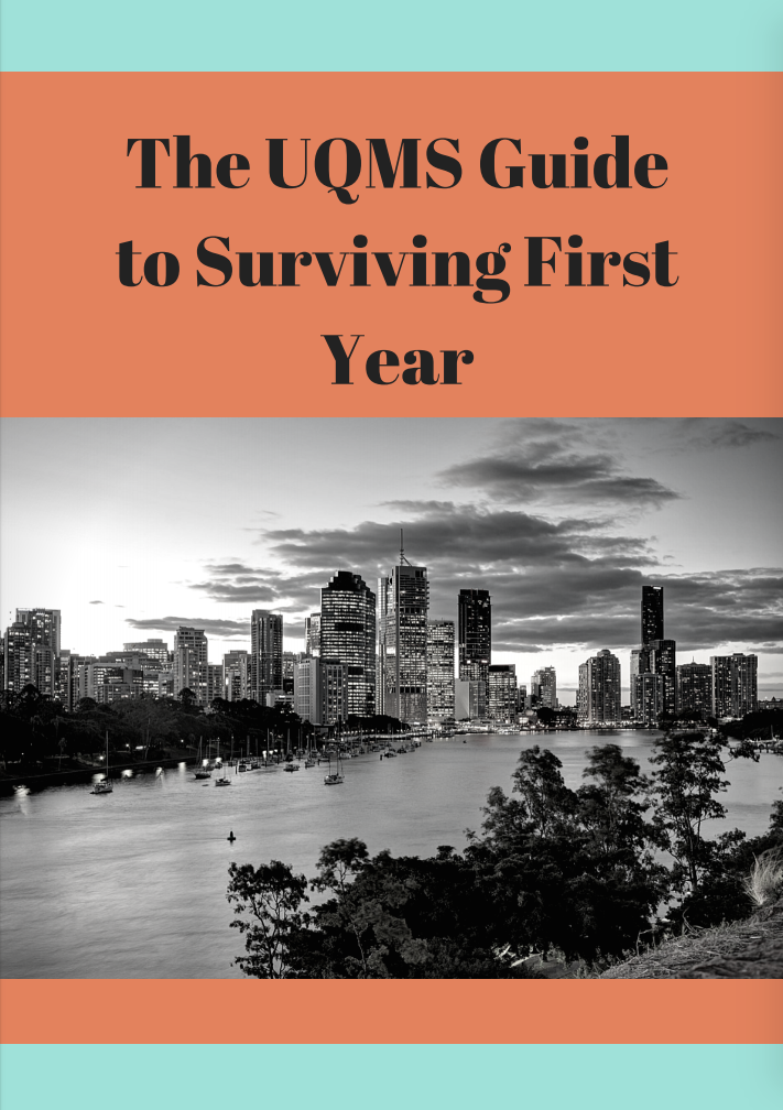Check out The University of Queensland Medical Society (UQMS) Guide to Surviving First Year, a great resource for incoming medical students and students new to Brisbane. -