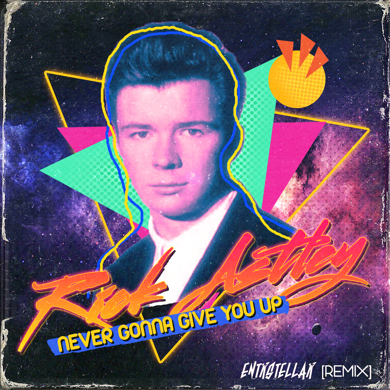 Rick Astley - Never Gonna Give You Up (ENTRSTELLAR REMIX)