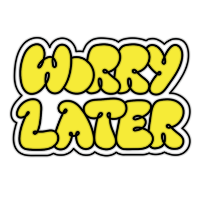 Worry_Later_v2.png