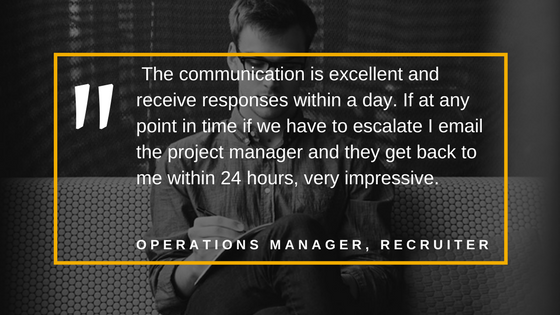 The communication is excellent and receive responses within a day. If at any point in time if we have to escalate I email the project manager and they get back to me within 24 hours, very impressive.