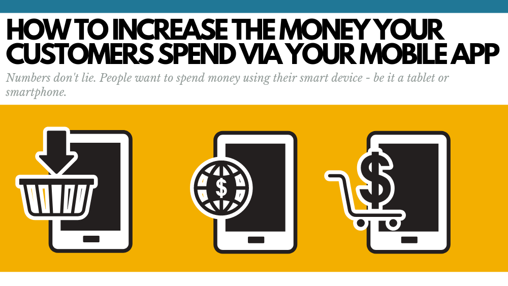 How to Increase the Money Your Customers Spend via Your Mobile app