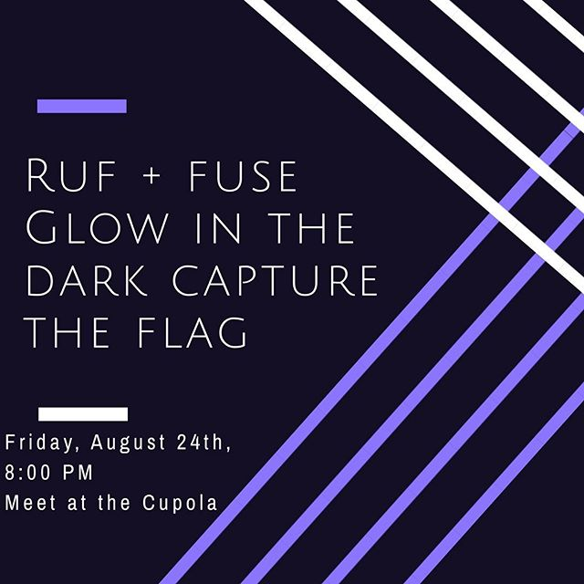 EVERYONE!!! Tonight is Glow in the Dark Capture the Flag...with a twist. We will be playing with the campus ministry FUSE. Come out at 8PM for lots of fun!