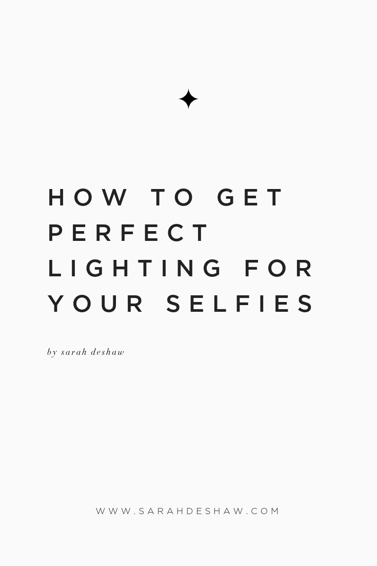 HOW TO GET PERFECT LIGHTING FOR YOUR SELFIES SARAH DESHAW BLOG.png