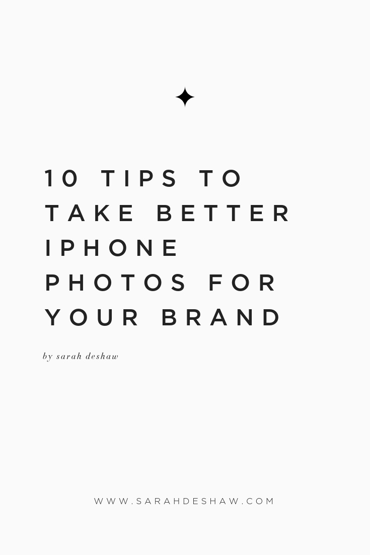 10 TIPS TO TAKE BETTER IPHONE PHOTOS FOR YOUR BRAND SARAH DESHAW BLOG.png