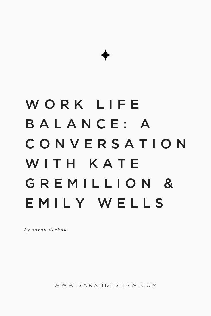 WORK LIFE BALANCE_ A CONVERSATION WITH KATE GREMILLION & EMILY WELLS.jpg