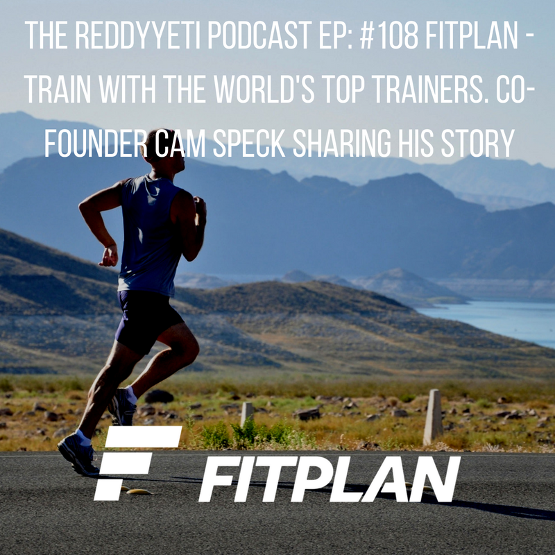 The ReddyYeti Podcast EP_ #108 Fitplan - Train with the World's Top Trainers. Co-Founder Cam Speck Sharing His Story.png