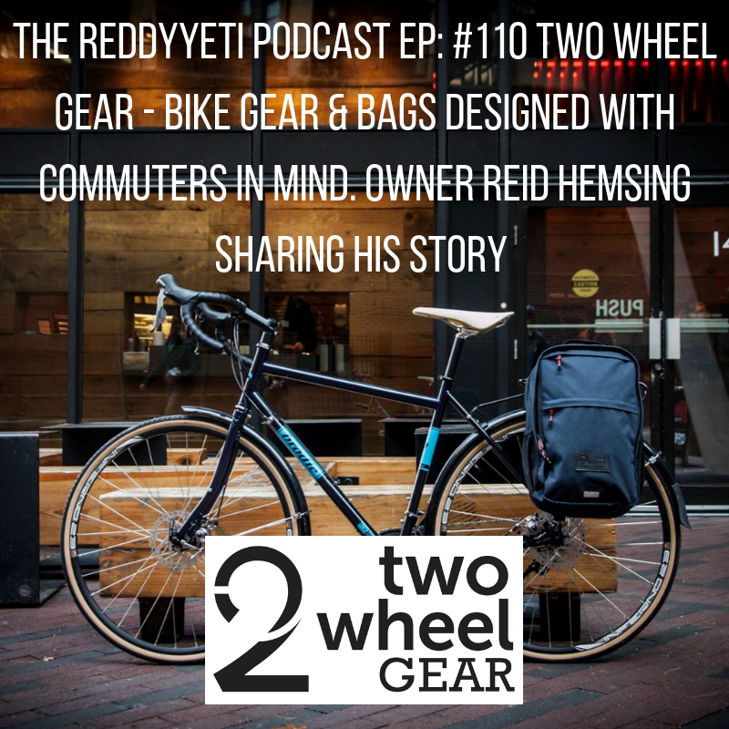 The ReddyYeti Podcast EP_ #110 Two Wheel Gear - Bike Gear & Bags Designed With Commuters In Mind. Owner Reid Hemsing Sharing His Story.png