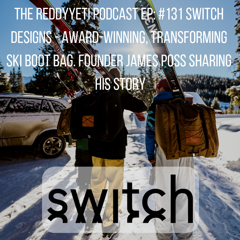The ReddyYeti Podcast EP_ #131 Switch Designs - Award-Winning, Transforming Ski Boot Bag. Founder James Poss Sharing His Story.png