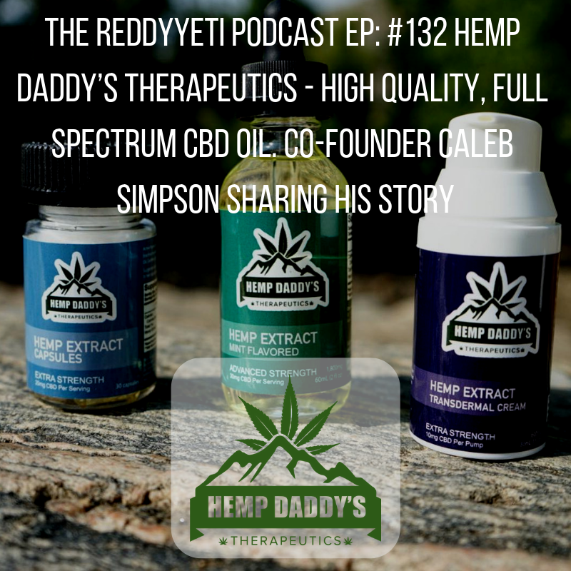 The ReddyYeti Podcast EP_ #132 Hemp Daddy's - High Quality, Full Spectrum CBD Oil. Co-Founder Caleb Simpson Sharing His Story (1).png