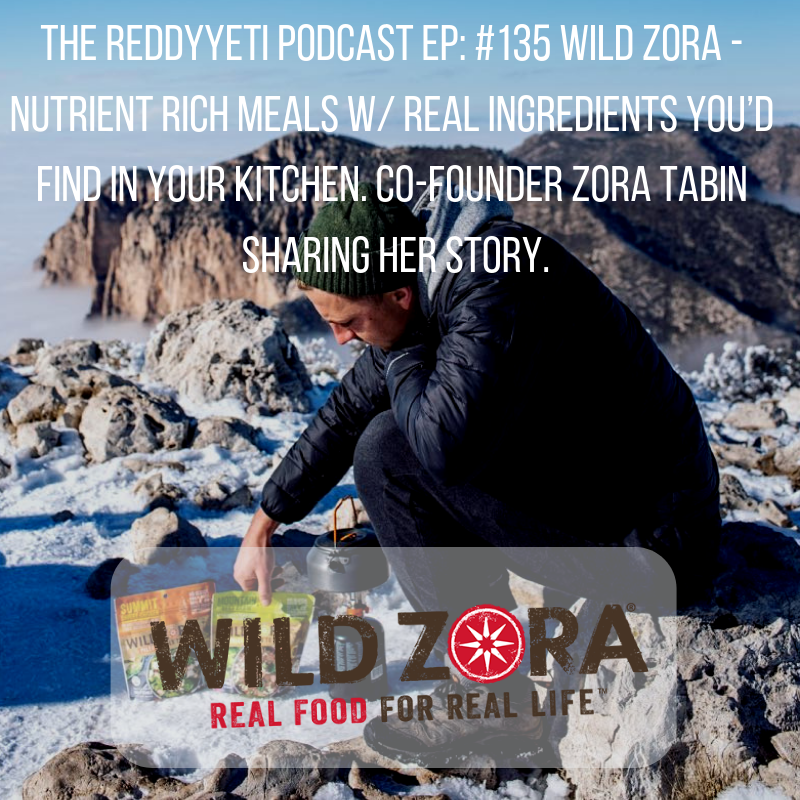 The ReddyYeti Podcast EP_ #135 Wild Zora - Nutrient Rich Meals w_ Real Ingredients You'd Find In Your Kitchen. Co-Founder Zora Tabin Sharing Her Story..png