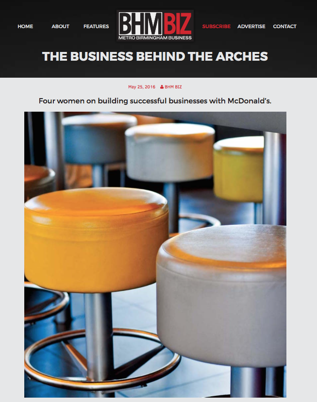 "BHM BIZ: MCDONALD'S OF CENTRAL ALABAMA      ""THE BUSINESS BEHIND THE ARCHES: FOUR WOMEN ON BUILDING SUCCESSFUL BUSINESSES WITH MCDONALD'S"""