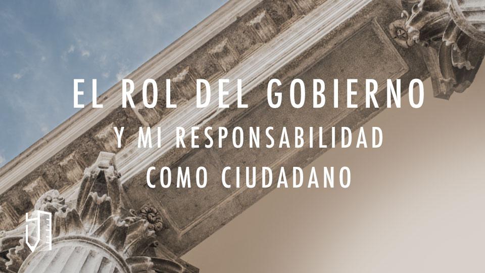 El rol del gobierno y mi responsabilidad como ciudadano
