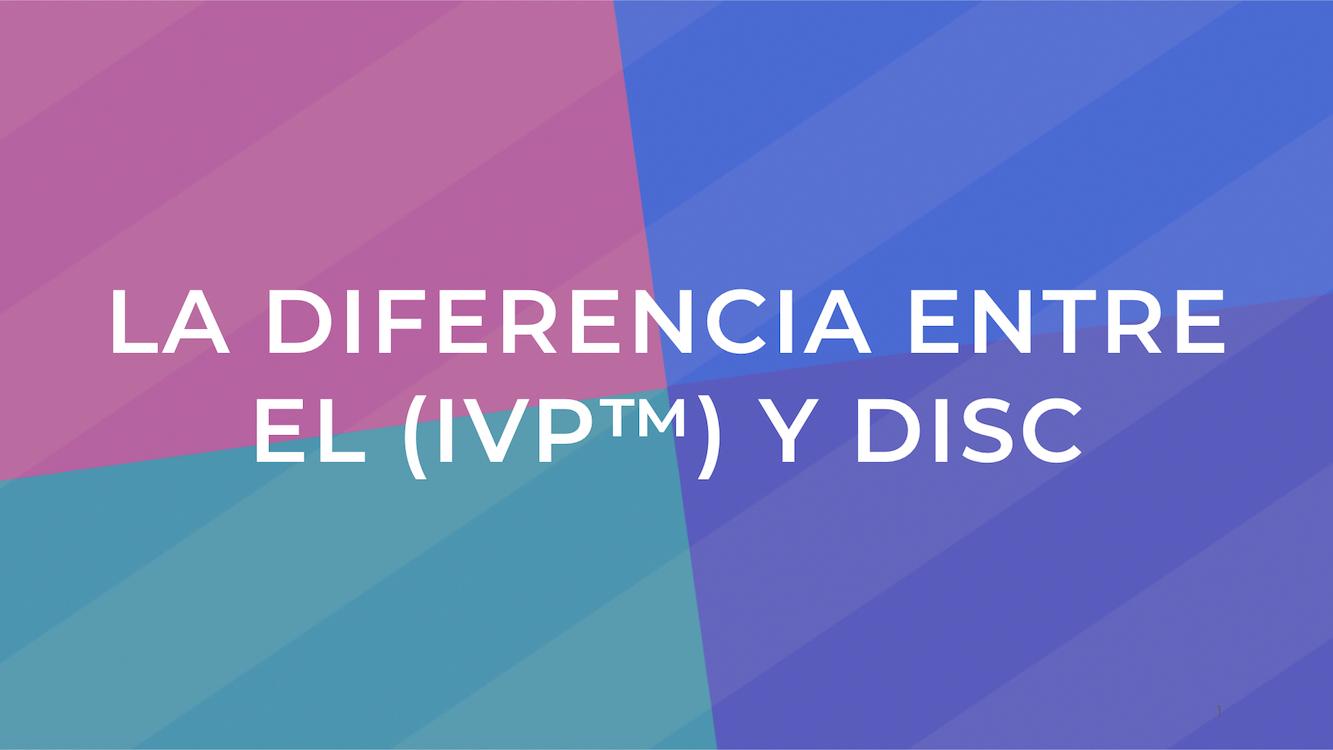 180720 KJC 2.0 DONE La diferencia entre el CVI™ (IVP™) y DISC.001 2.jpeg