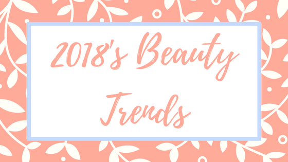2018's Beauty Trends.png