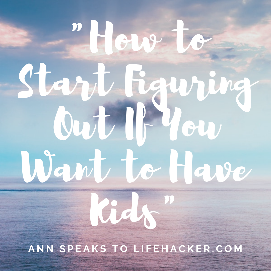 """""""How to Start Figuring Out If You Want to Have Kids"""": Ann Talks to Lifehacker.com"""