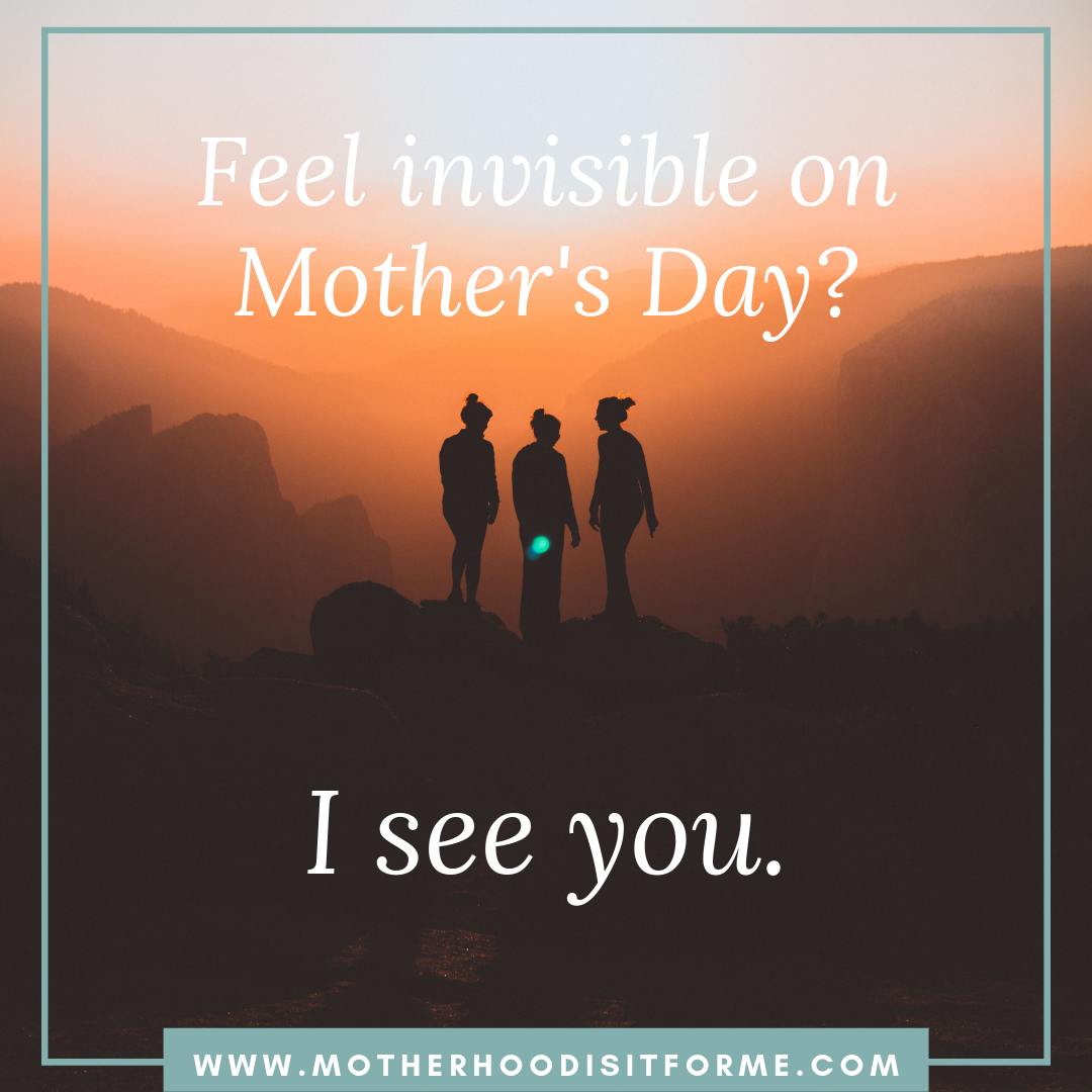 Feel Invisible on Mother's Day? I See You