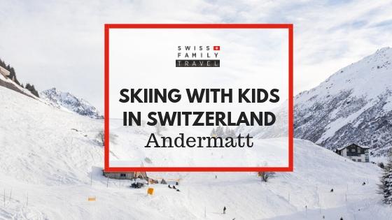 Skiing with kids in Switzerland - Andermatt