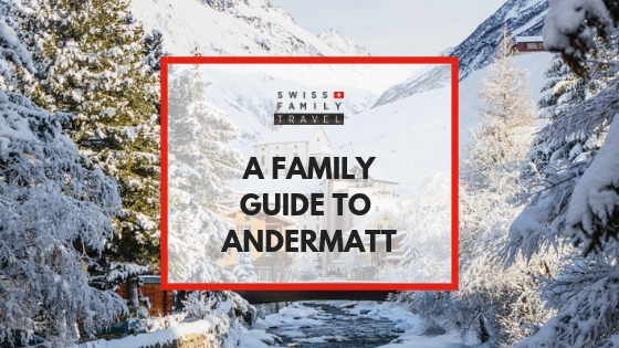 A family guide to Andermatt