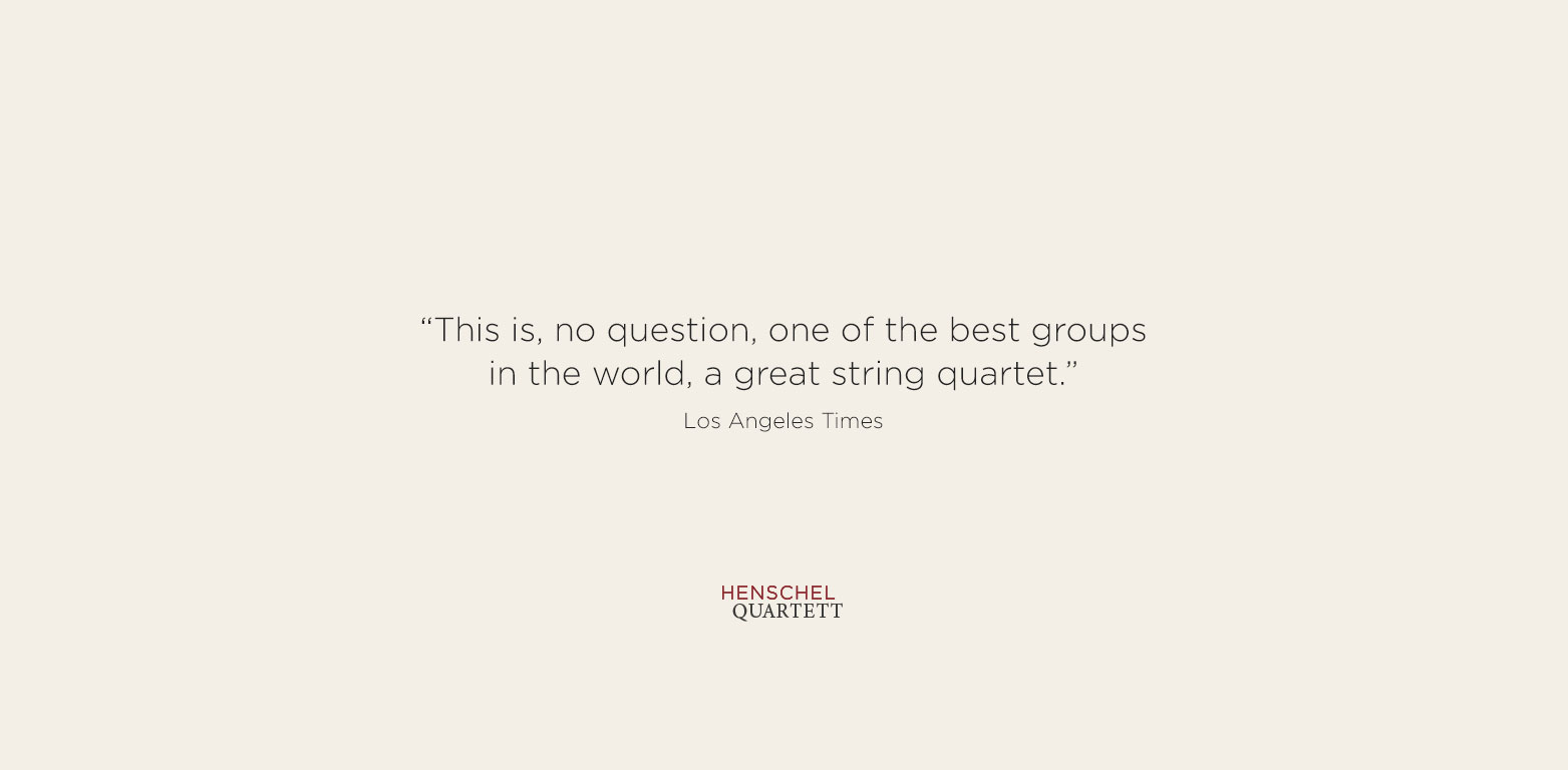 """This is, no question, one of the best groups in the world, a great string quartet."" Los Angeles Times"