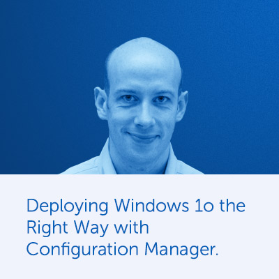 Deploying Windows 10 the Right Way with Configuration Manager.