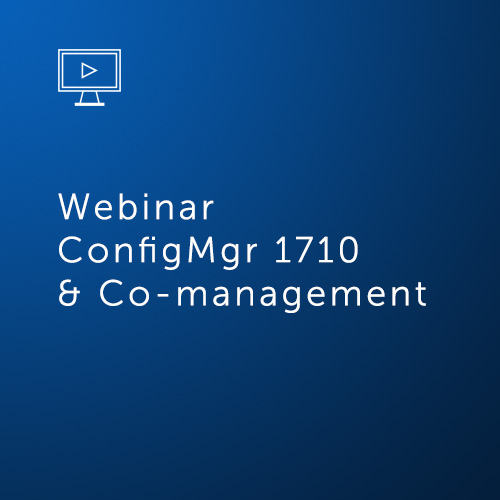 Webinar ConfigMgr 1710 and Co-management — Off to the Races!
