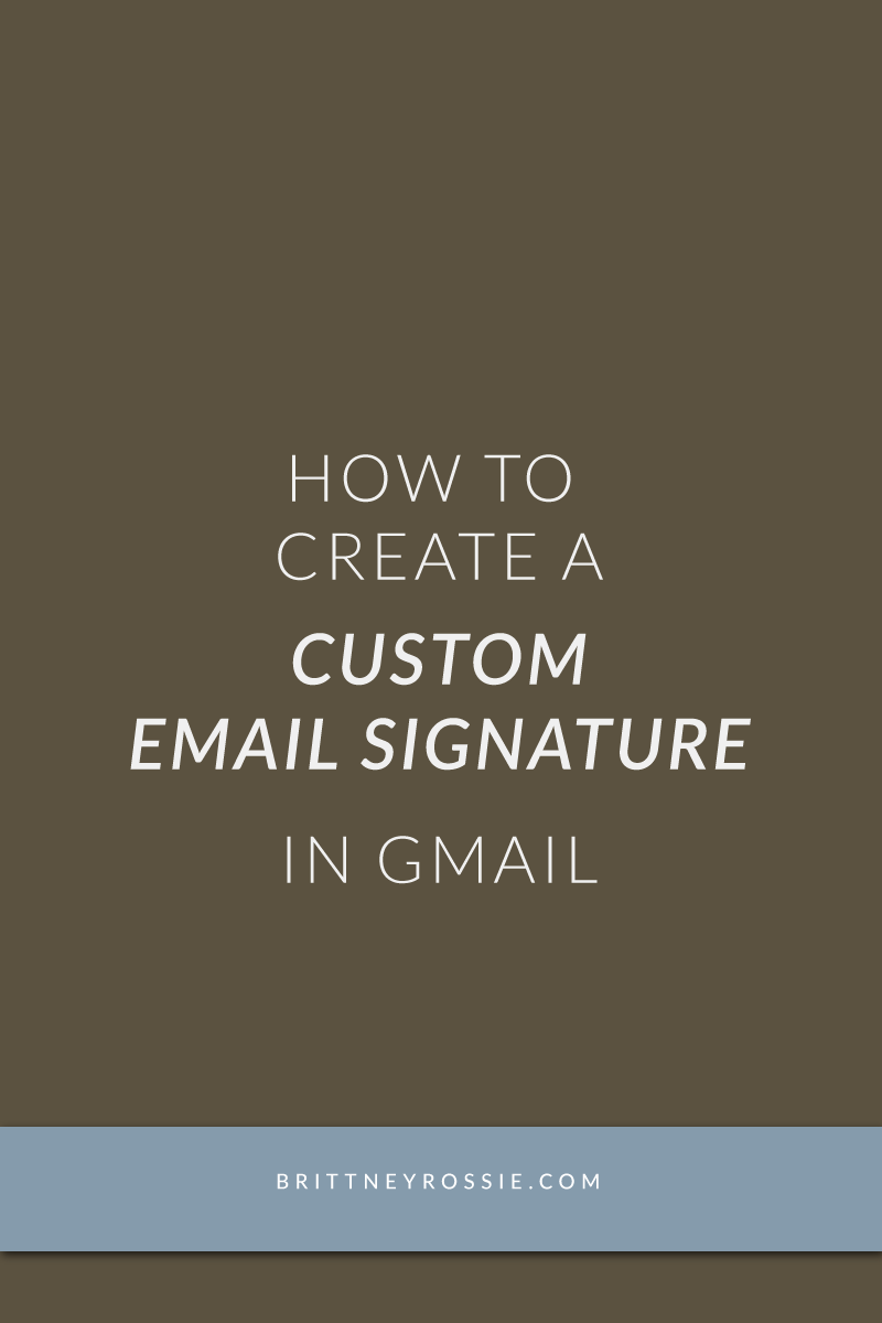 How-to-Create-A-Custom-Email-Signature-in-Gmail-BrittneyRossie.com.png