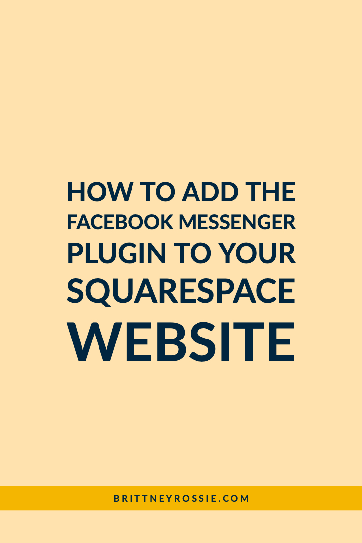 HOW TO ADD THE FACEBOOK MESSENGER PLUGIN TO YOUR SQUARESPACE WEBSITE