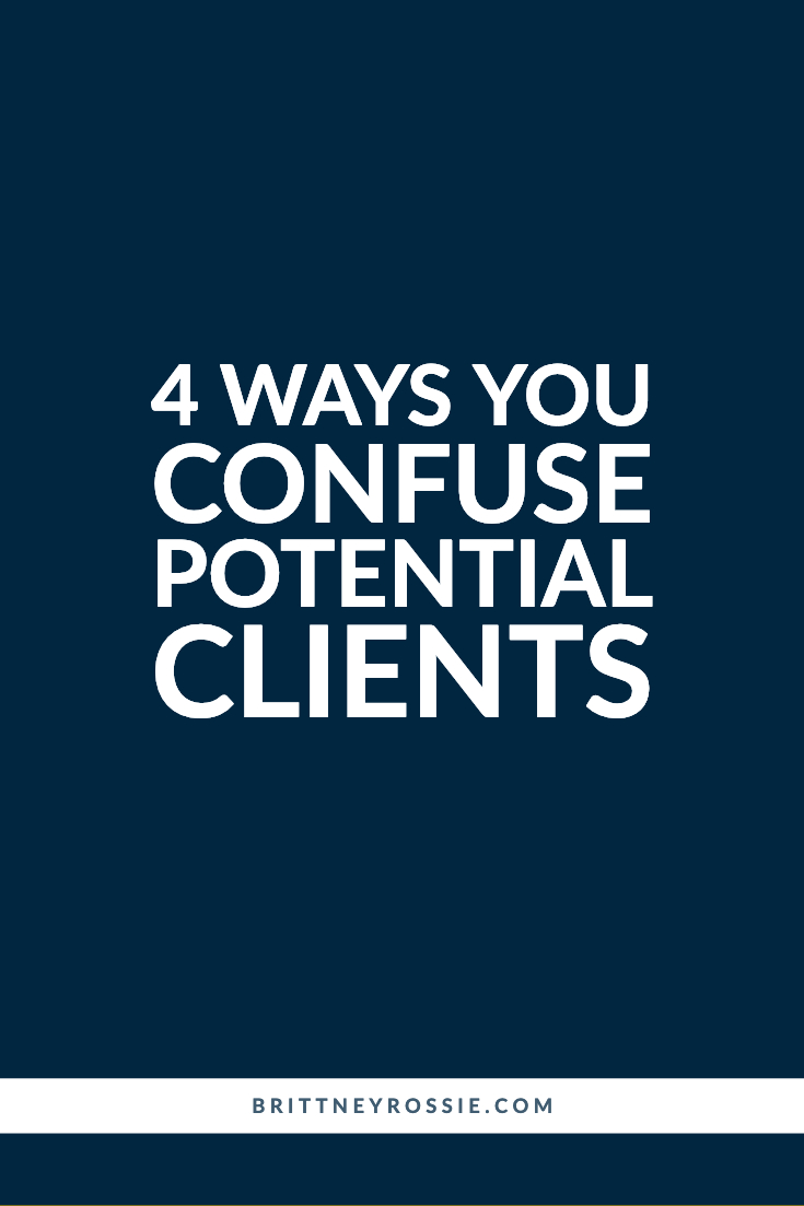 4 Ways Your Confuse Clients - brittneyrossie.com