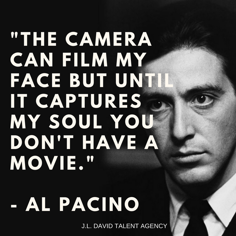 _The camera can film my face but until it captures my soul you don't have a movie._ - Al Pacino (1).png